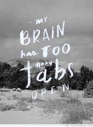 My brain has too many tabs open | Words, Inspirational quotes, Quotes